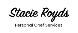 Stacie Royds Personal Chef Services